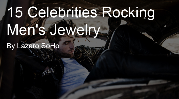 15 Celebrities Wearing Men's Jewelry